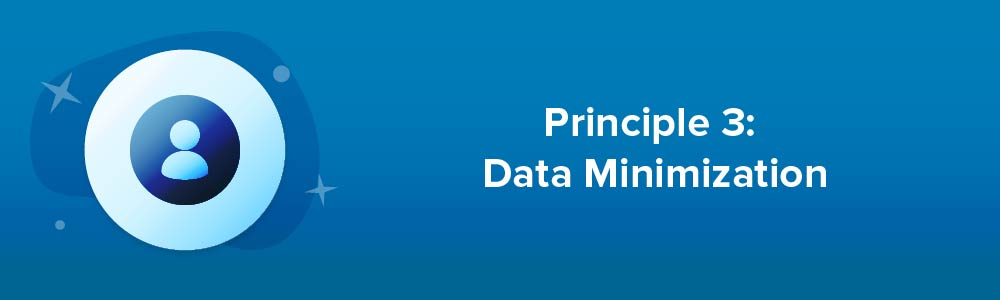 Principle 3: Data Minimization