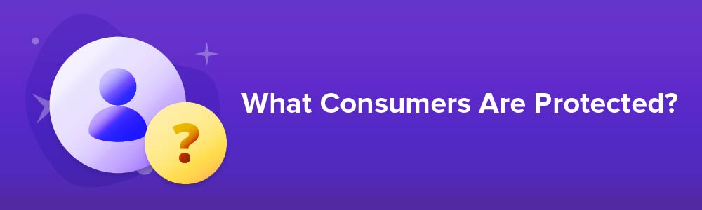 What Consumers are Protected?