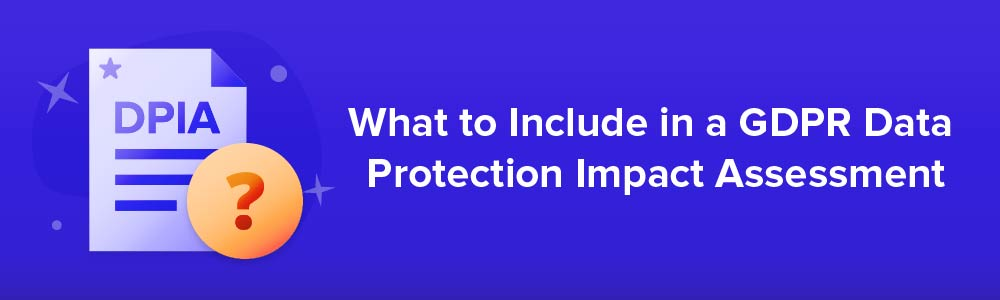 What to Include in a GDPR Data Protection Impact Assessment