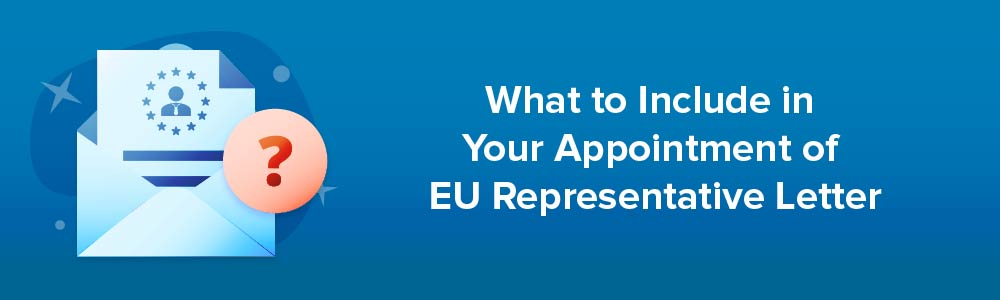What to Include in Your Appointment of EU Representative Letter