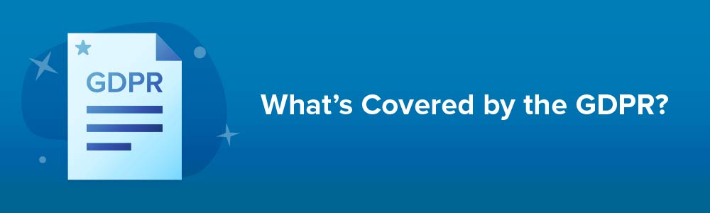 What's Covered by the GDPR?