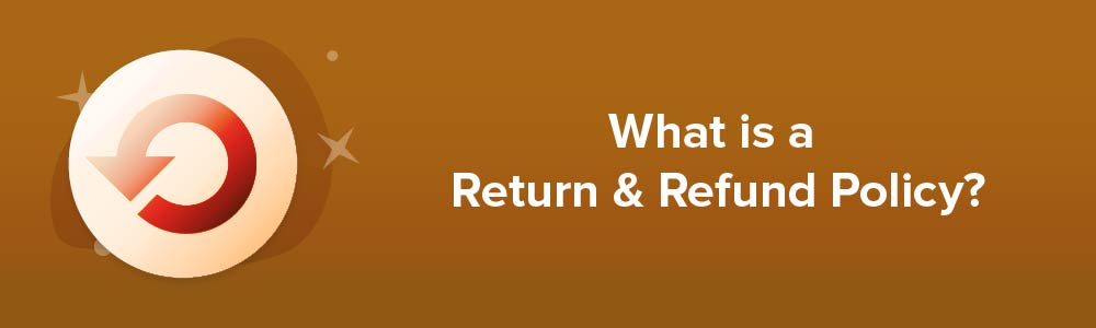 What is a Return and Refund Policy?