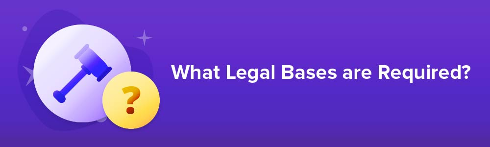 >What Legal Bases are Required?