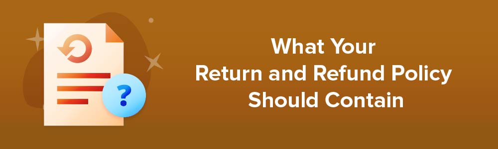 What Your Return and Refund Policy Should Contain