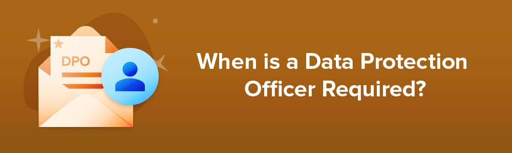 When is a Data Protection Officer Required?