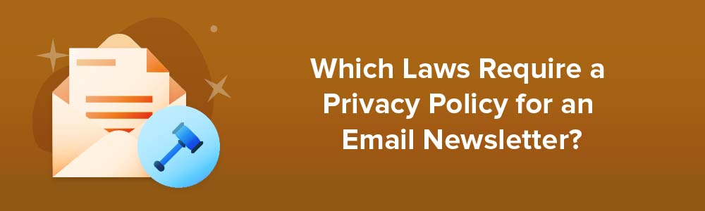 Which Laws Require a Privacy Policy For an Email Newsletter?