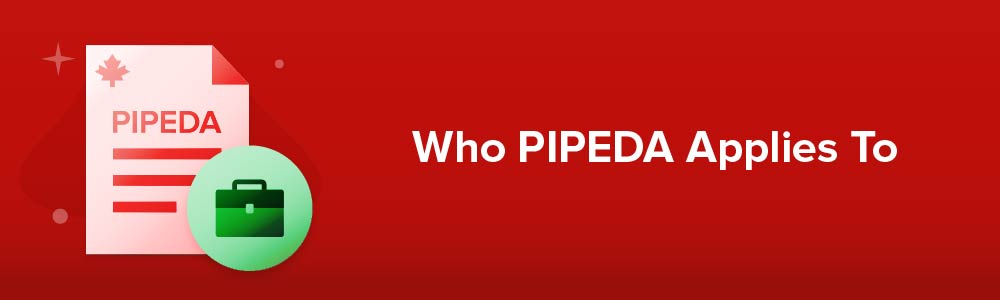 Who PIPEDA Applies To