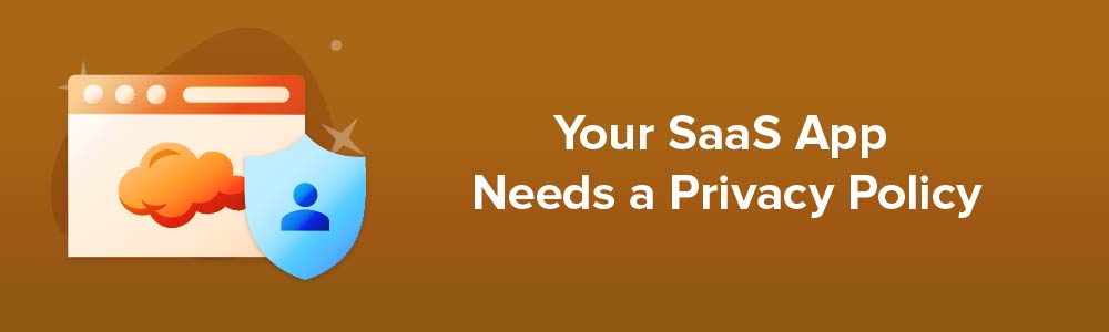 Your SaaS App Needs a Privacy Policy