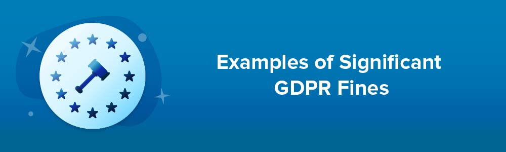 Examples of Significant GDPR Fines