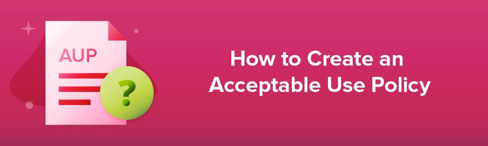 How to Create an Acceptable Use Policy