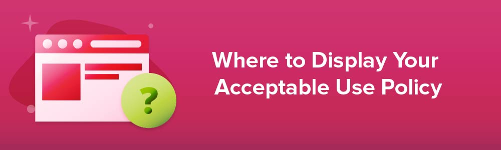 Where to Display Your Acceptable Use Policy
