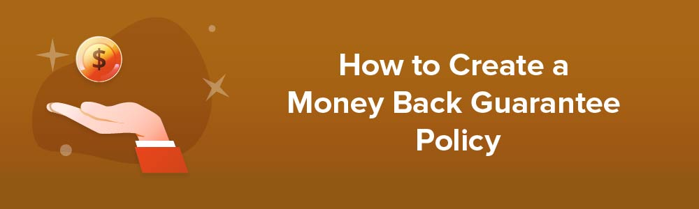 How to Create a Money Back Guarantee Policy