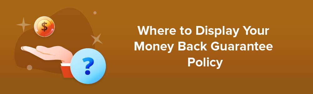 Where to Display Your Money Back Guarantee Policy