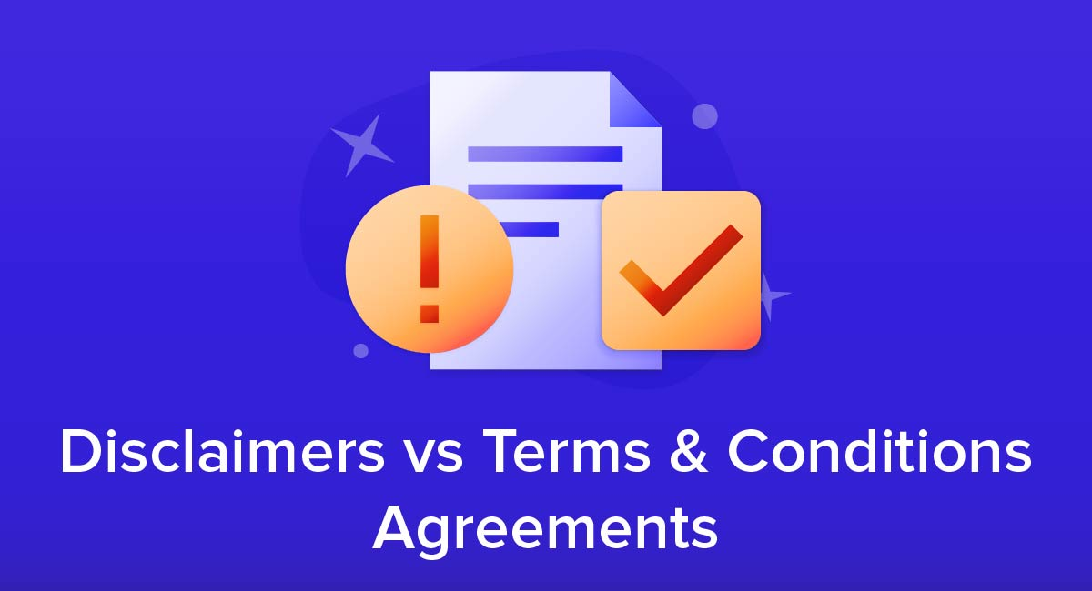 Disclaimers vs Terms and Conditions Agreements