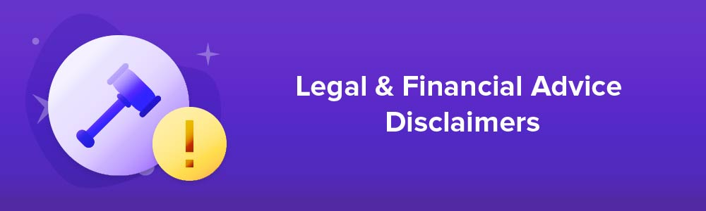 Legal and Financial Advice Disclaimers