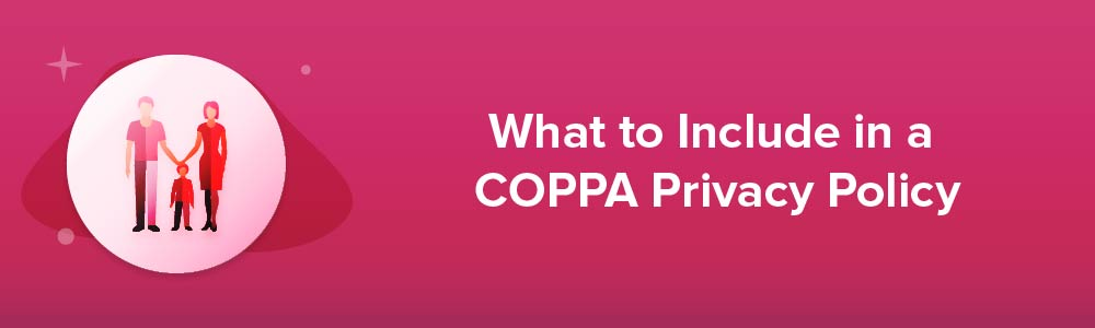 What to Include in a COPPA Privacy Policy