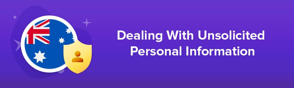 Dealing With Unsolicited Personal Information