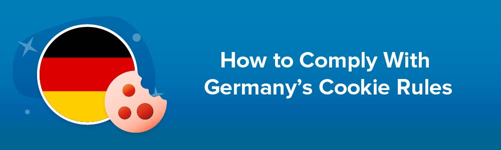 How to Comply With Germany's Cookie Rules