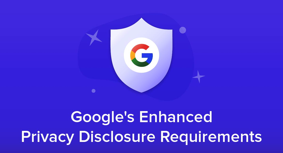 Google's Enhanced Privacy Disclosure Requirements