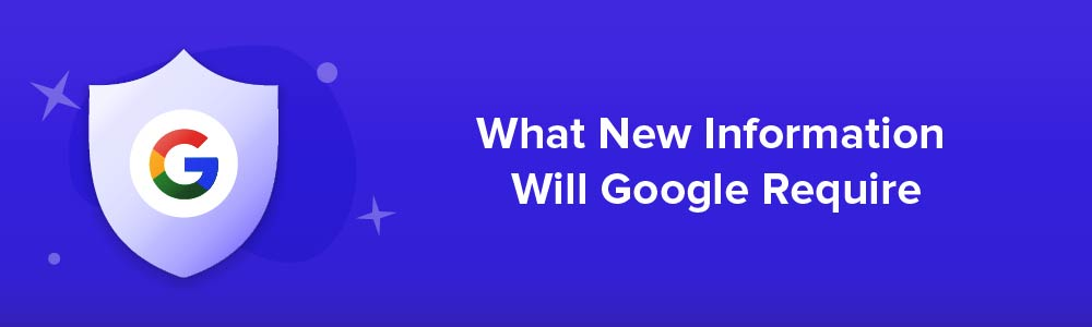 What New Information Will Google Require