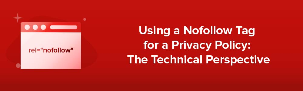 Using a Nofollow Tag For a Privacy Policy: The Technical Perspective
