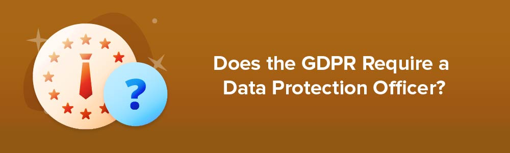 Does the GDPR Require a Data Protection Officer?