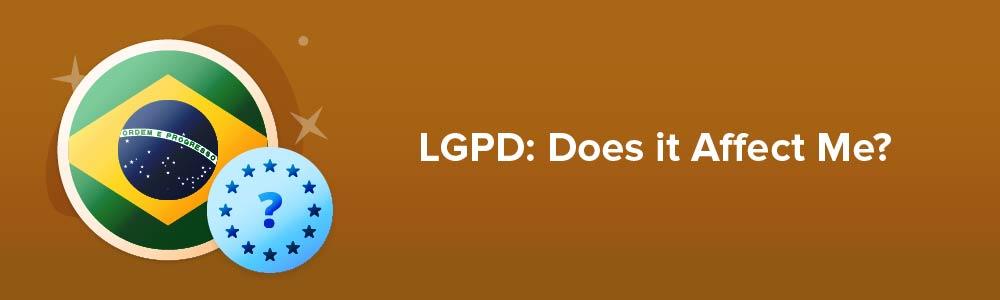 LGPD: Does it Affect Me?