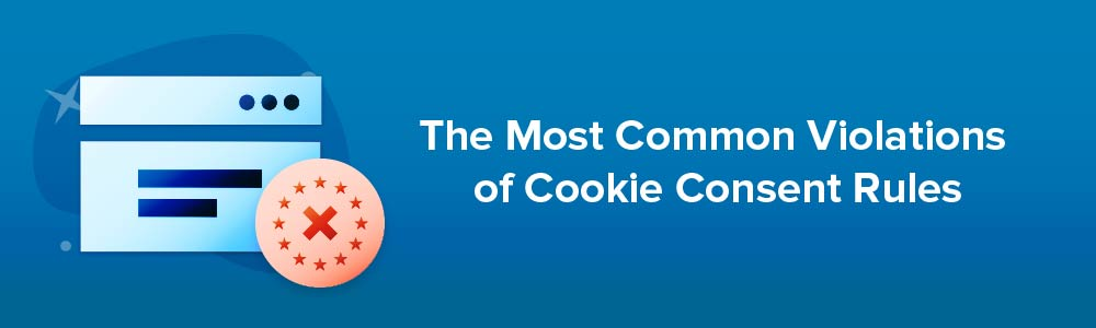 The Most Common Violations of Cookie Consent Rules