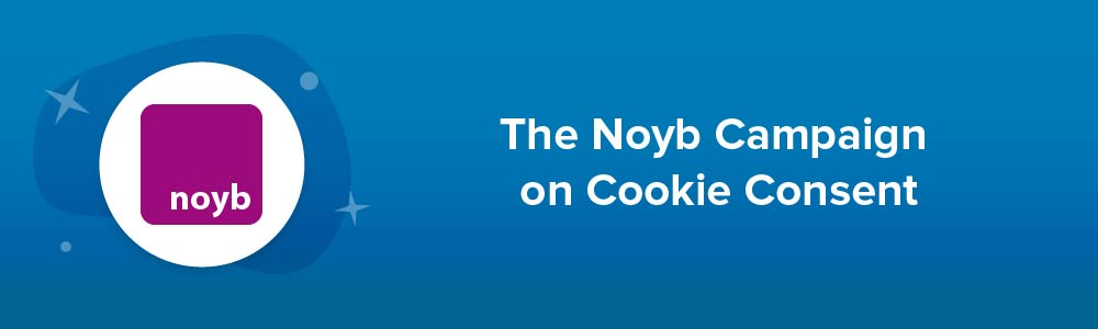 The Noyb Campaign on Cookie Consent