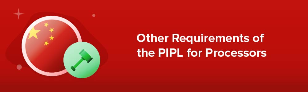 Other Requirements of the PIPL for Processors