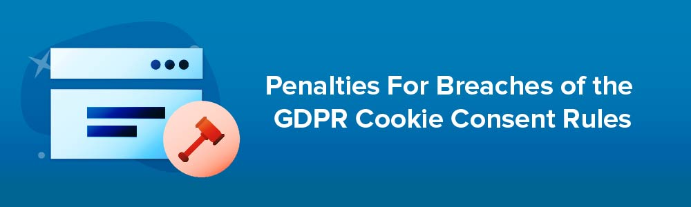 Penalties For Breaches of the GDPR Cookie Consent Rules