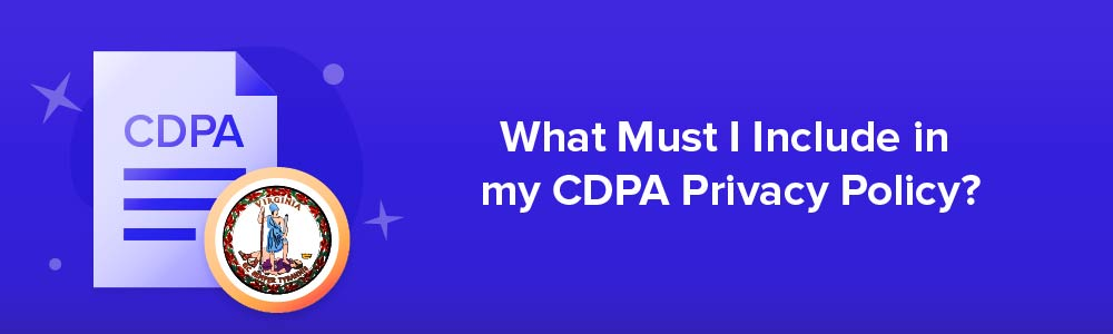 What Must I Include in my CDPA Privacy Policy?