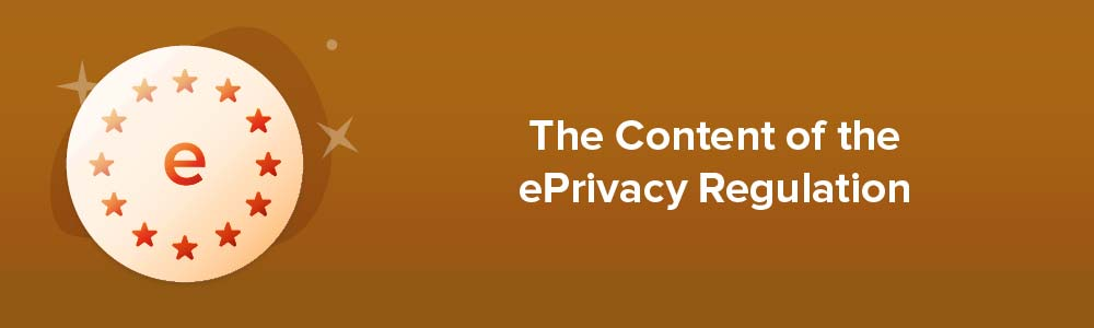The Content of the ePrivacy Regulation