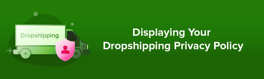 Displaying Your Dropshipping Privacy Policy