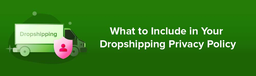 What to Include in Your Dropshipping Privacy Policy