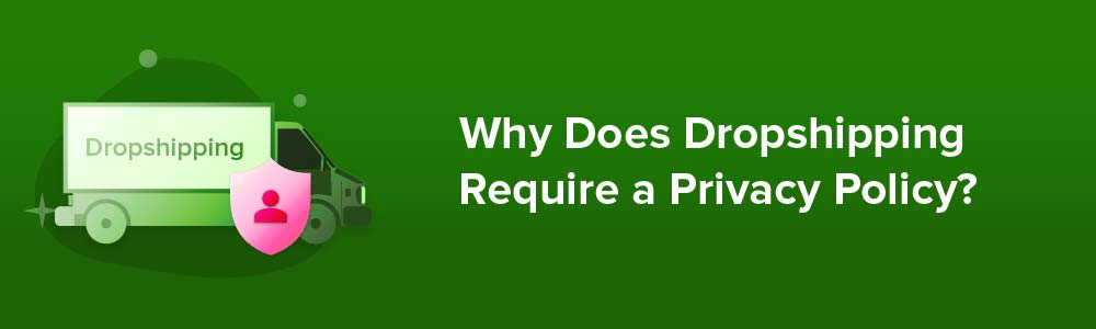 Why Does Dropshipping Require a Privacy Policy?